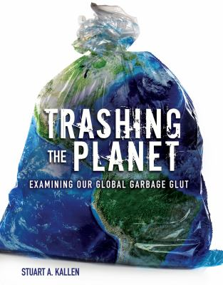 Trashing the Planet: Examining our Global Garbage Glut book cover
