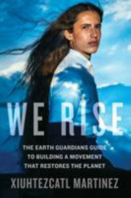 We Rise: The Earth Guardians Guide to Building a Movement that Restores the Planet book cover