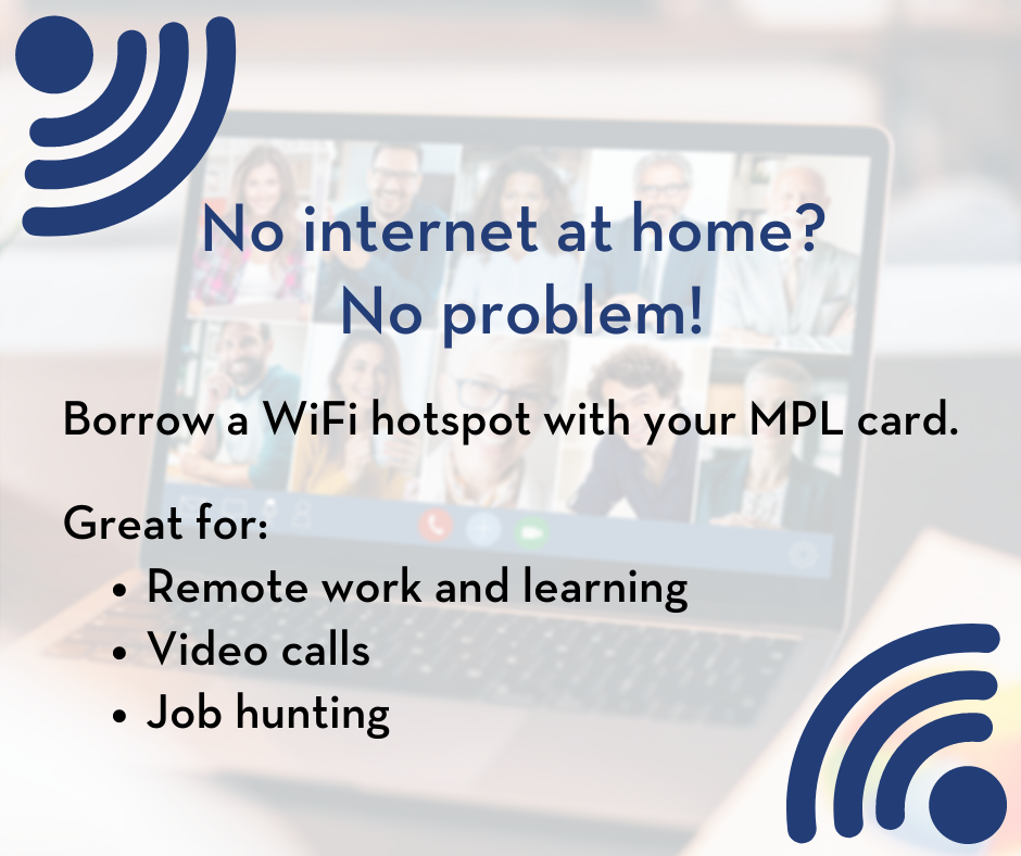 No internet at home, no problem - Borrow a WiFi hotspot with your MPL card - Great for remote work and learning, video calls, job hunting