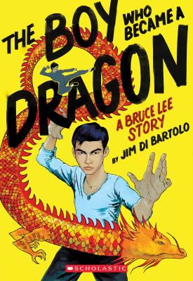 The Boy Who Became a Dragon: A Bruce Lee Story by Jim Di Bartolo book cover