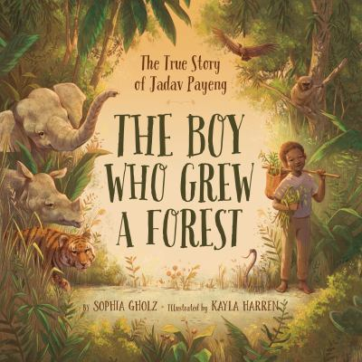 The Boy Who Grew a Forest: The True Story of Jadav Payeng by Sophia M. Gholz book cover