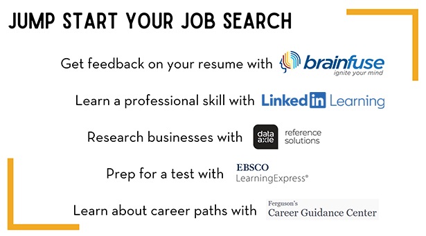 Jump start your job search - explore career resources - Brainfuse, LinkedIn Learning, Data Axle, Learning Express, Ferguson's