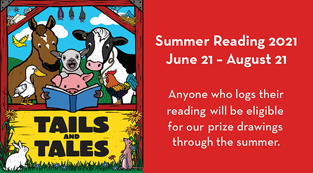 Summer Reading 2021 - June 21 to August 21 - Anyone who logs their reading will be eligible for our prize drawings through the summer